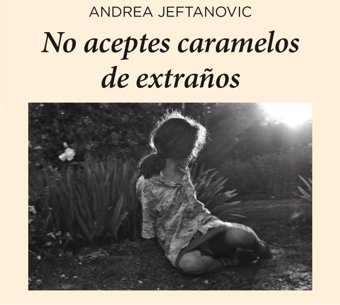No aceptes caramelos de extraños, de Andrea Jeftanovic (Editorial Comba)